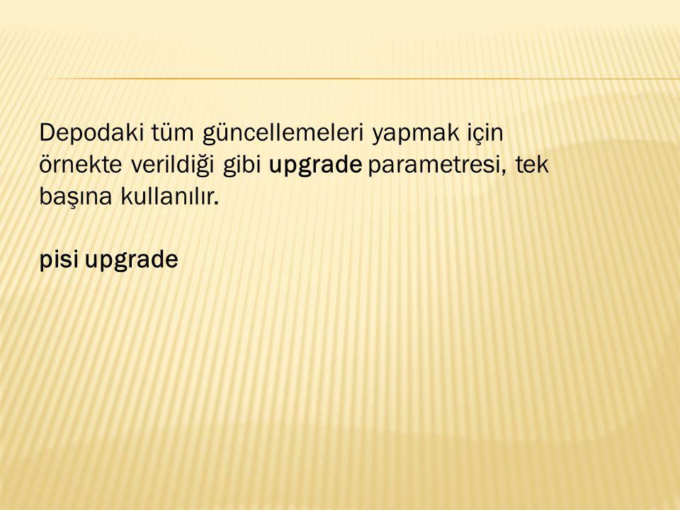 Depodaki tüm güncellemeleri yapmak için örnekte verildiği gibi upgrade parametresi, tek başına kullanılır. pisi upgrade