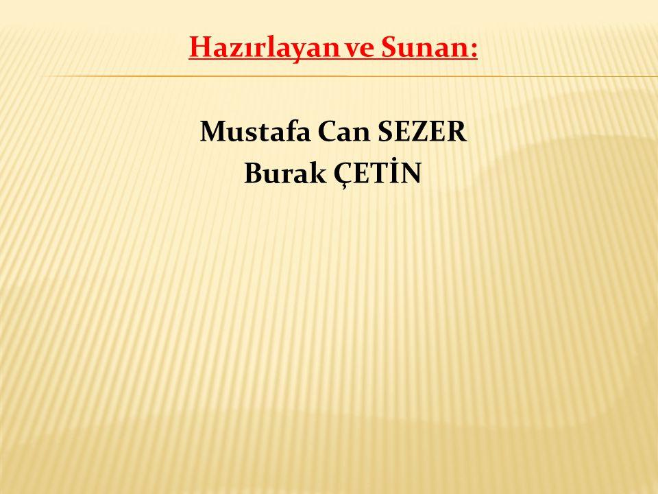 Hazırlayan ve Sunan: Mustafa Can SEZER Burak ÇETİN