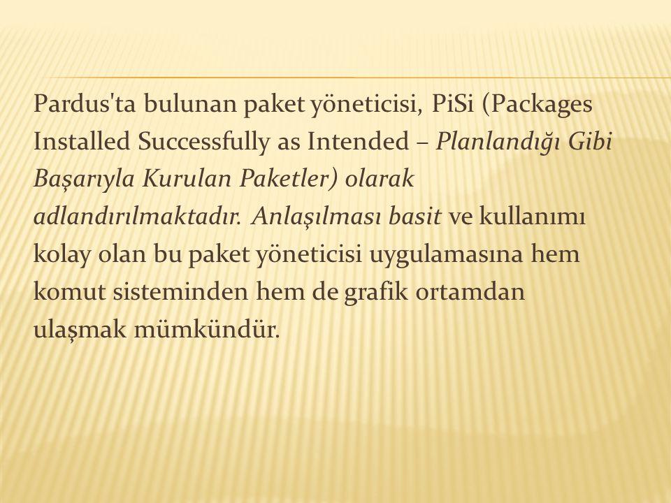 Pardus'ta bulunan paket yöneticisi, PiSi (Packages Installed Successfully as Intended – Planlandığı Gibi Başarıyla Kurulan Paketler) olarak adlandırıl