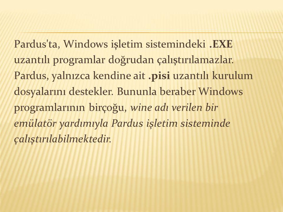 Pardus'ta, Windows işletim sistemindeki.EXE uzantılı programlar doğrudan çalıştırılamazlar. Pardus, yalnızca kendine ait.pisi uzantılı kurulum dosyala