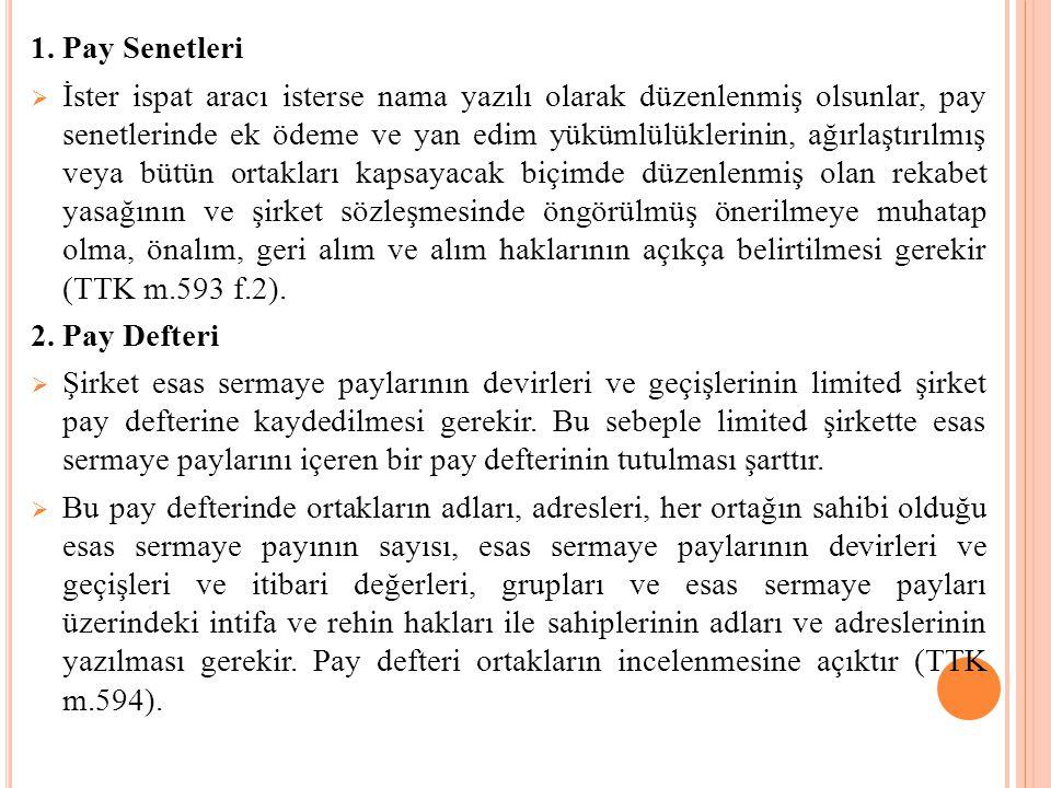 1. Pay Senetleri  İster ispat aracı isterse nama yazılı olarak düzenlenmiş olsunlar, pay senetlerinde ek ödeme ve yan edim yükümlülüklerinin, ağırlaş