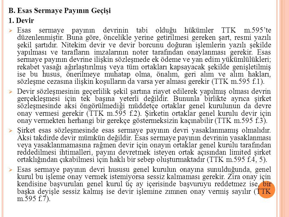 B. Esas Sermaye Payının Geçişi 1. Devir  Esas sermaye payının devrinin tabi olduğu hükümler TTK m.595'te düzenlenmiştir. Buna göre, öncelikle yerine