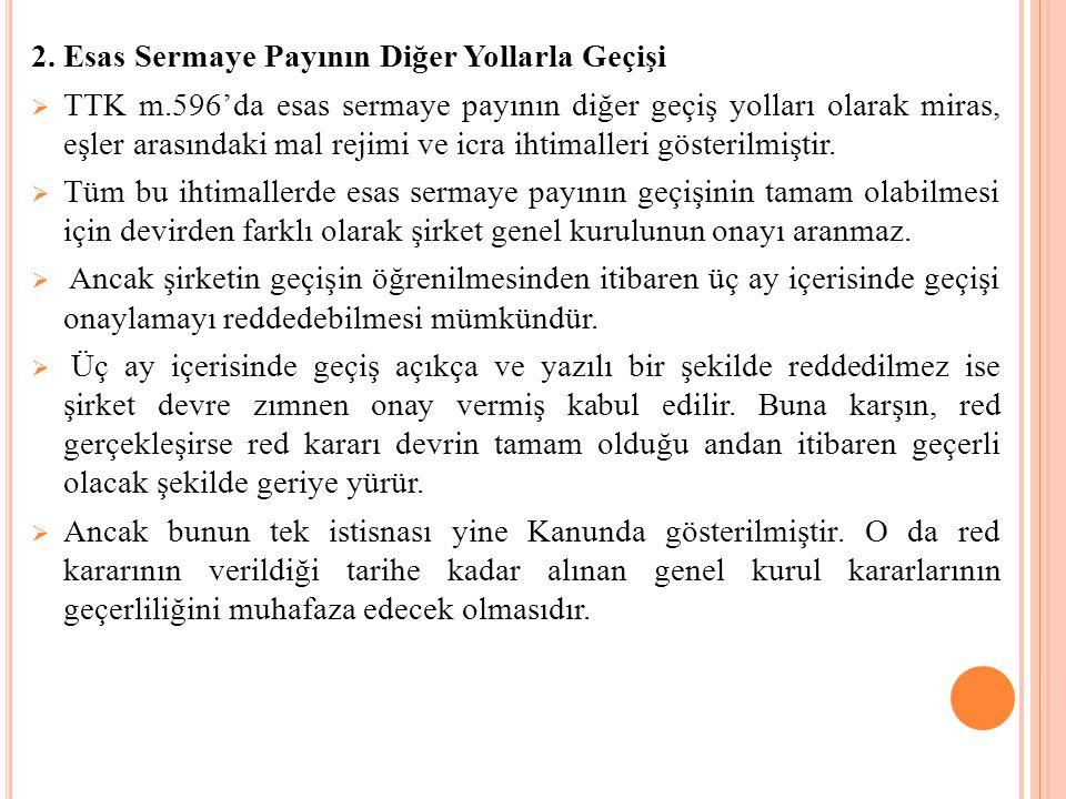 2. Esas Sermaye Payının Diğer Yollarla Geçişi  TTK m.596'da esas sermaye payının diğer geçiş yolları olarak miras, eşler arasındaki mal rejimi ve icr