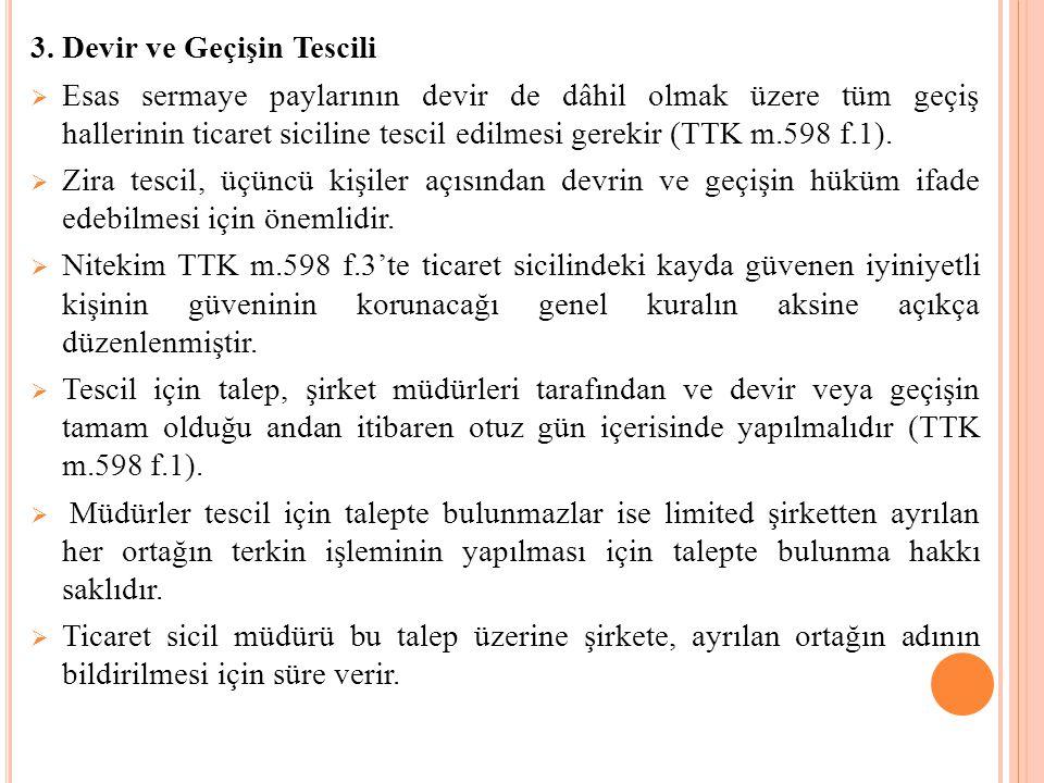3. Devir ve Geçişin Tescili  Esas sermaye paylarının devir de dâhil olmak üzere tüm geçiş hallerinin ticaret siciline tescil edilmesi gerekir (TTK m.