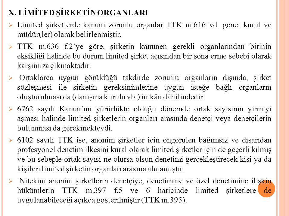 X. LİMİTED ŞİRKETİN ORGANLARI  Limited şirketlerde kanuni zorunlu organlar TTK m.616 vd. genel kurul ve müdür(ler) olarak belirlenmiştir.  TTK m.636