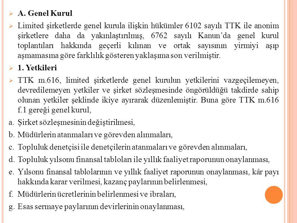  A. Genel Kurul  Limited şirketlerde genel kurula ilişkin hükümler 6102 sayılı TTK ile anonim şirketlere daha da yakınlaştırılmış, 6762 sayılı Kanun