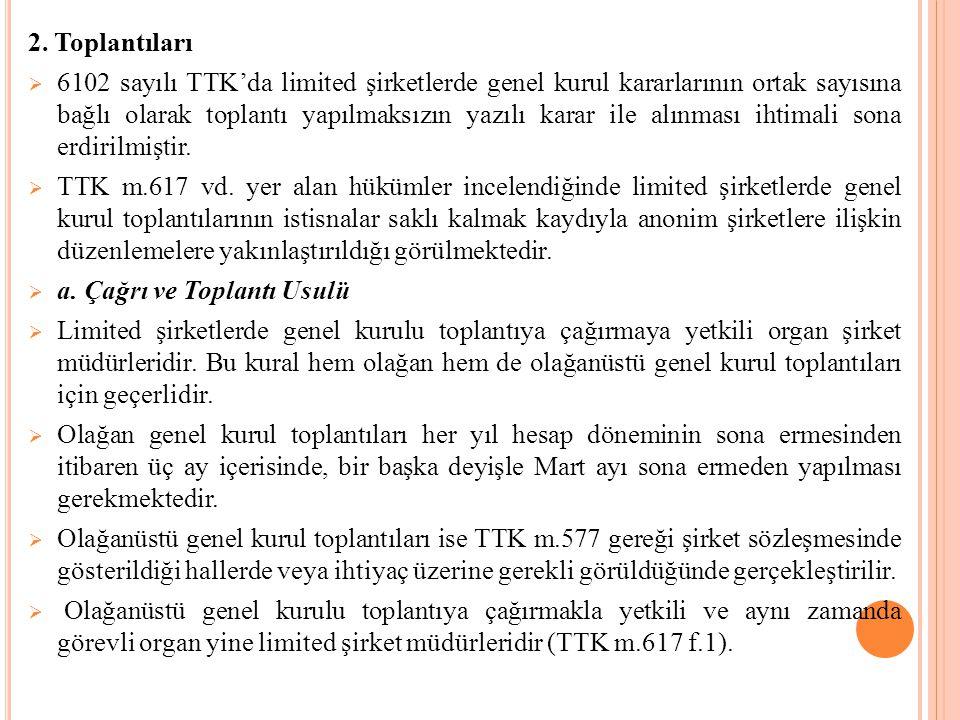 2. Toplantıları  6102 sayılı TTK'da limited şirketlerde genel kurul kararlarının ortak sayısına bağlı olarak toplantı yapılmaksızın yazılı karar ile