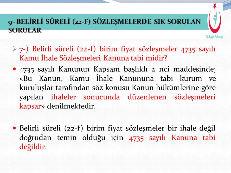  7-) Belirli süreli (22-f) birim fiyat sözleşmeler 4735 sayılı Kamu İhale Sözleşmeleri Kanuna tabi midir? 4735 sayılı Kanunun Kapsam başlıklı 2 nci m