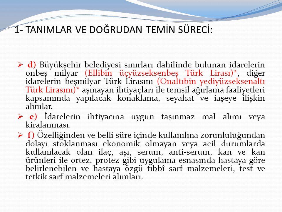1- TANIMLAR VE DOĞRUDAN TEMİN SÜRECİ:  d) Büyükşehir belediyesi sınırları dahilinde bulunan idarelerin onbeş milyar (Ellibin üçyüzseksenbeş Türk Lira