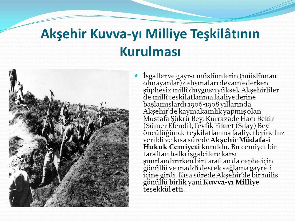 Akşehir Kuvva-yı Milliye Teşkilâtının Kurulması İşgaller ve gayr-ı müslümlerin (müslüman olmayanlar) çalışmaları devam ederken şüphesiz millî duygusu