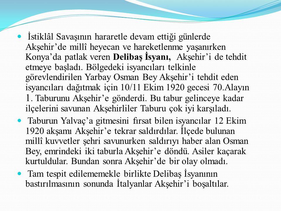 İstiklâl Savaşının hararetle devam ettiği günlerde Akşehir'de millî heyecan ve hareketlenme yaşanırken Konya'da patlak veren Delibaş İsyanı, Akşehir'i