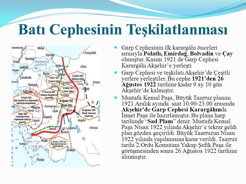 Batı Cephesinin Teşkilatlanması Garp Cephesinin ilk karargâhı önceleri sırasıyla Polatlı, Emirdağ, Bolvadin ve Çay olmuştur. Kasım 1921 de Garp Cephes