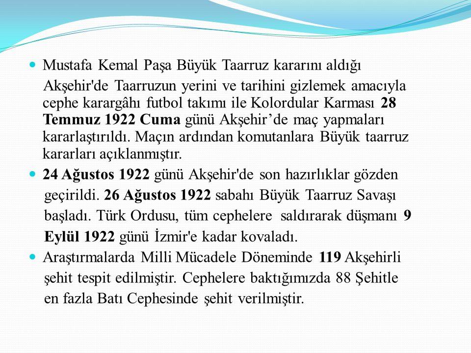 Mustafa Kemal Paşa Büyük Taarruz kararını aldığı Akşehir'de Taarruzun yerini ve tarihini gizlemek amacıyla cephe karargâhı futbol takımı ile Kolordula