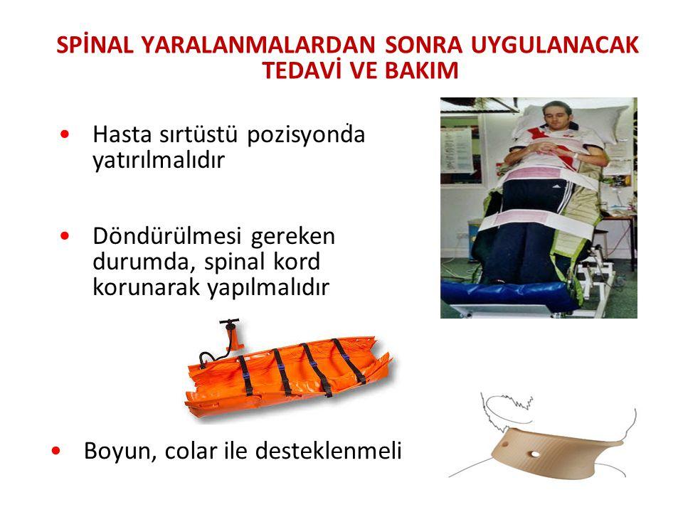 SPİNAL YARALANMALARDAN SONRA UYGULANACAK TEDAVİ VE BAKIM. Hasta sırtüstü pozisyonda yatırılmalıdır Döndürülmesi gereken durumda, spinal kord korunarak