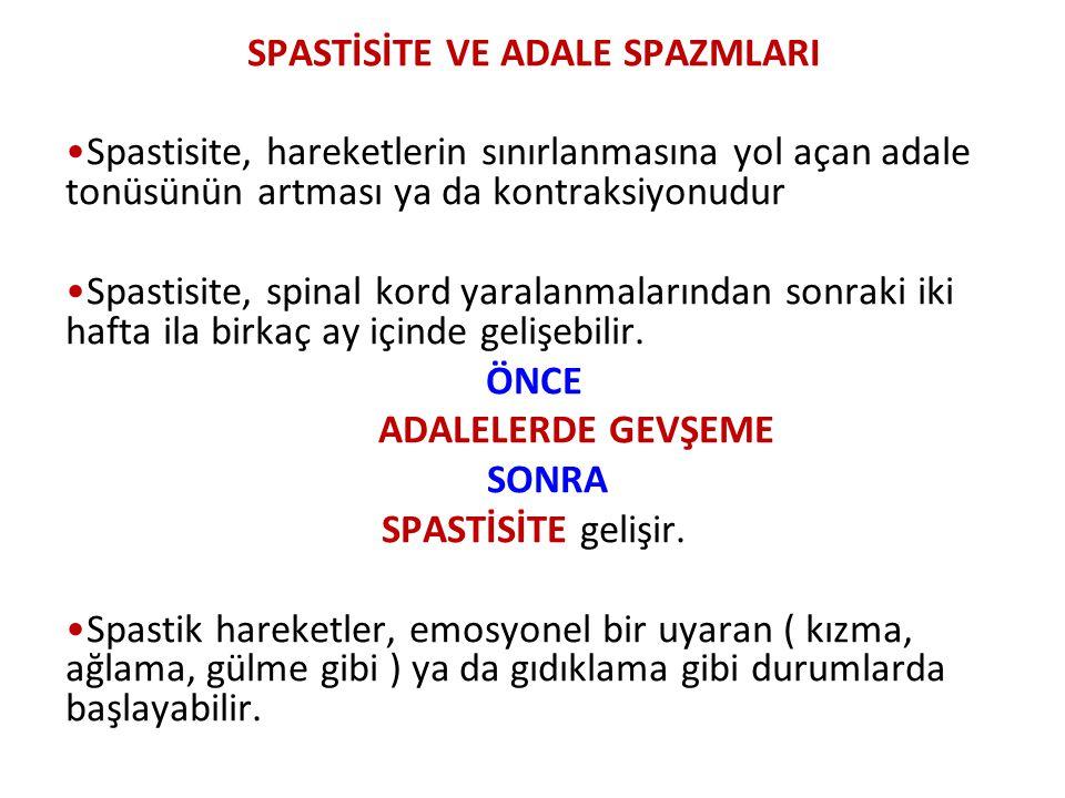SPASTİSİTE VE ADALE SPAZMLARI Spastisite, hareketlerin sınırlanmasına yol açan adale tonüsünün artması ya da kontraksiyonudur Spastisite, spinal kord