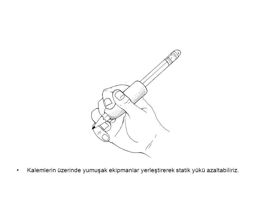 Kalemlerin üzerinde yumuşak ekipmanlar yerleştirerek statik yükü azaltabiliriz.