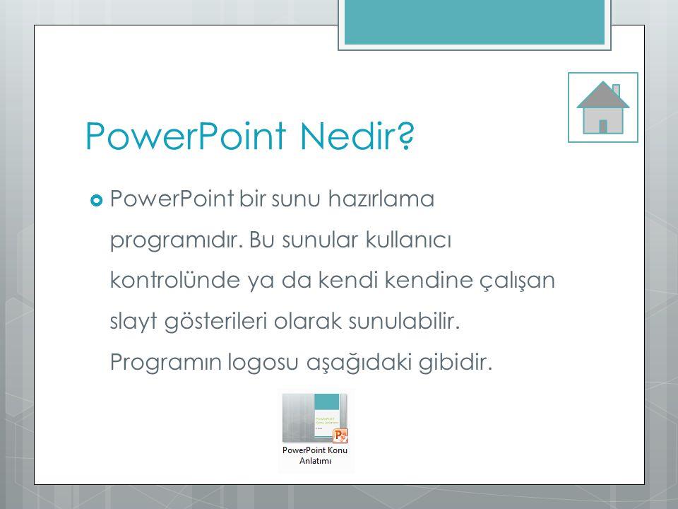 PowerPoint Nedir?  PowerPoint bir sunu hazırlama programıdır. Bu sunular kullanıcı kontrolünde ya da kendi kendine çalışan slayt gösterileri olarak s
