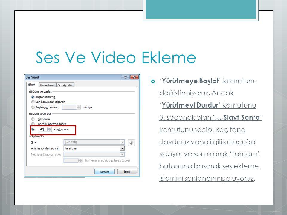 Ses Ve Video Ekleme  ' Yürütmeye Başlat ' komutunu değiştirmiyoruz. Ancak ' Yürütmeyi Durdur ' komutunu 3. seçenek olan '… Slayt Sonra ' komutunu seç