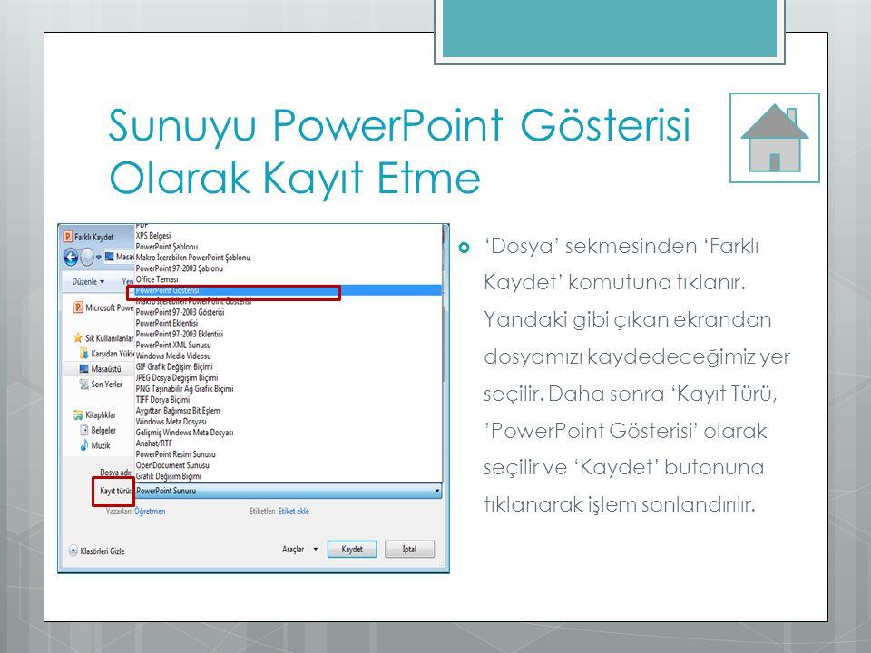 Sunuyu PowerPoint Gösterisi Olarak Kayıt Etme  'Dosya' sekmesinden 'Farklı Kaydet' komutuna tıklanır. Yandaki gibi çıkan ekrandan dosyamızı kaydedece