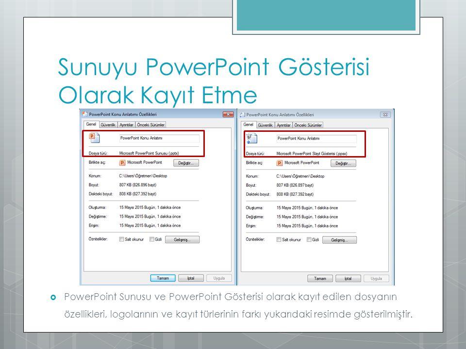 Sunuyu PowerPoint Gösterisi Olarak Kayıt Etme  PowerPoint Sunusu ve PowerPoint Gösterisi olarak kayıt edilen dosyanın özellikleri, logolarının ve kay