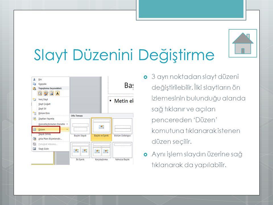 Slayt Düzenini Değiştirme  3 ayrı noktadan slayt düzeni değiştirilebilir. İlki slaytların ön izlemesinin bulunduğu alanda sağ tıklanır ve açılan penc