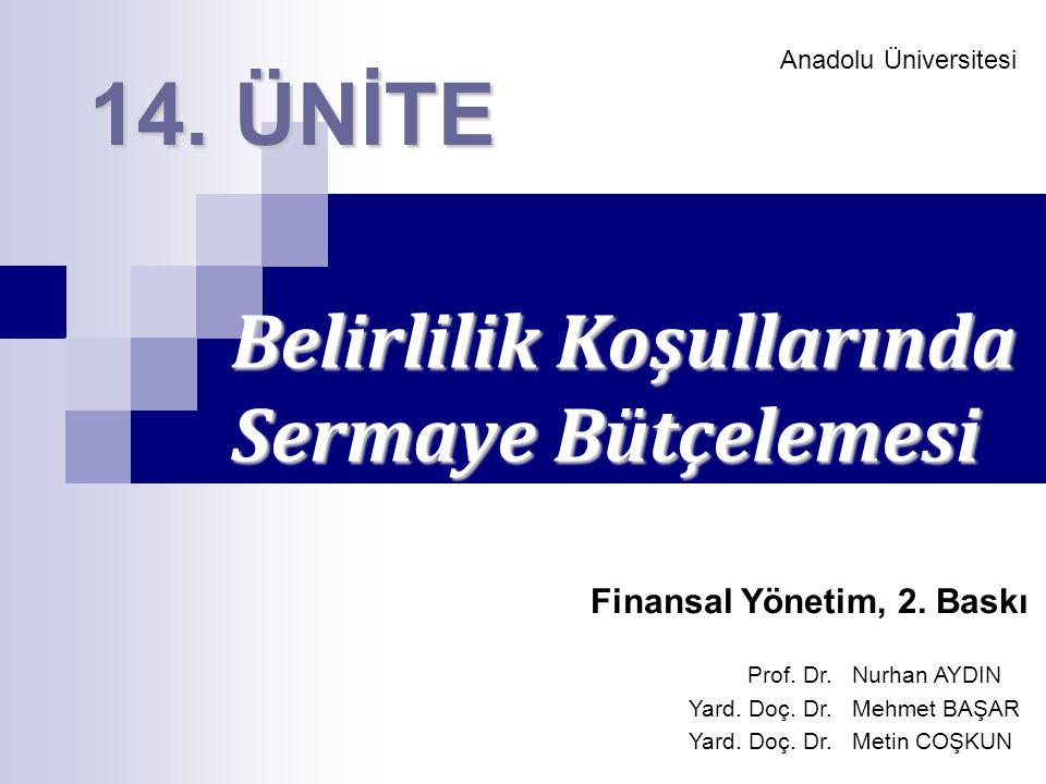 Anadolu Üniversitesi Belirlilik Koşullarında Sermaye Bütçelemesi 14. ÜNİTE Finansal Yönetim, 2. Baskı Prof. Dr. Nurhan AYDIN Yard. Doç. Dr. Mehmet BAŞ