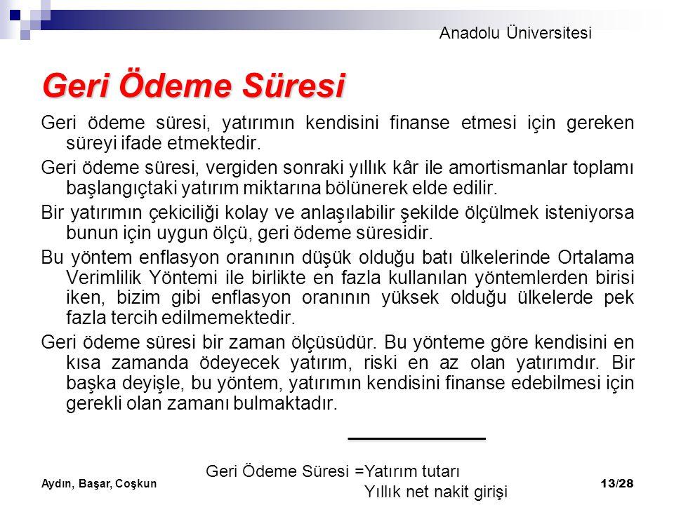 Anadolu Üniversitesi Aydın, Başar, Coşkun 13/28 Geri Ödeme Süresi Geri ödeme süresi, yatırımın kendisini finanse etmesi için gereken süreyi ifade etme