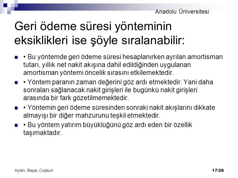 Anadolu Üniversitesi Geri ödeme süresi yönteminin eksiklikleri ise şöyle sıralanabilir: Bu yöntemde geri ödeme süresi hesaplanırken ayrılan amortisman