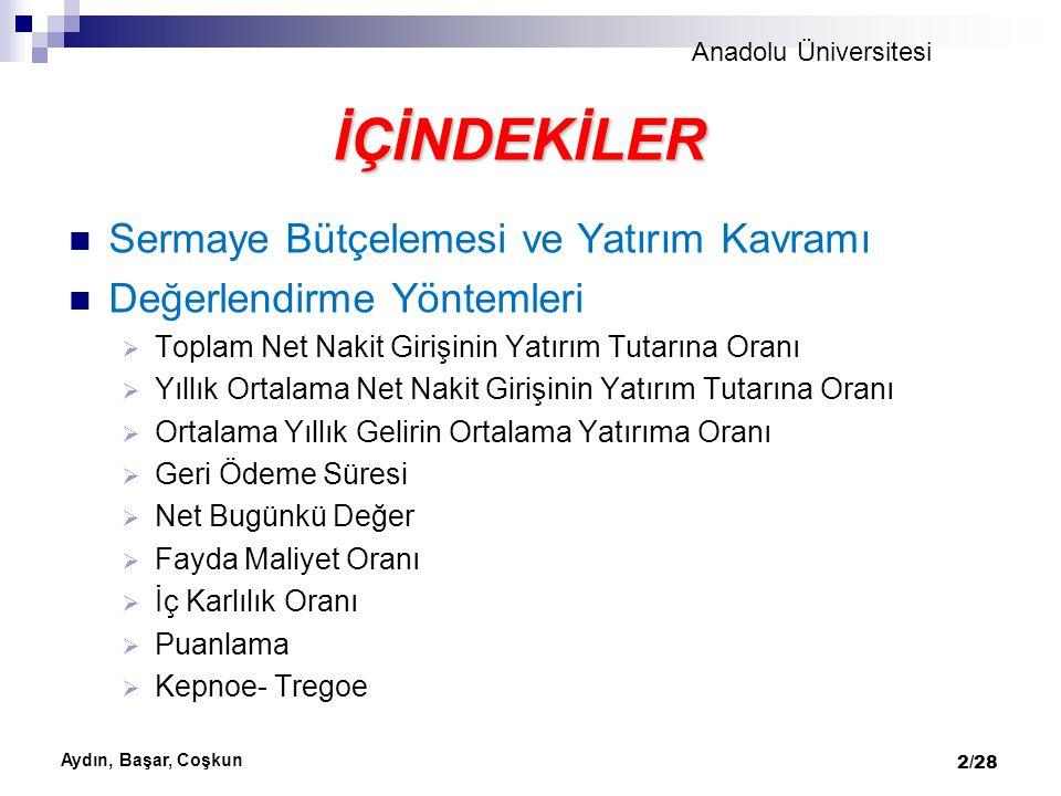 Anadolu Üniversitesi Aydın, Başar, Coşkun 2/28 Sermaye Bütçelemesi ve Yatırım Kavramı Değerlendirme Yöntemleri  Toplam Net Nakit Girişinin Yatırım Tu