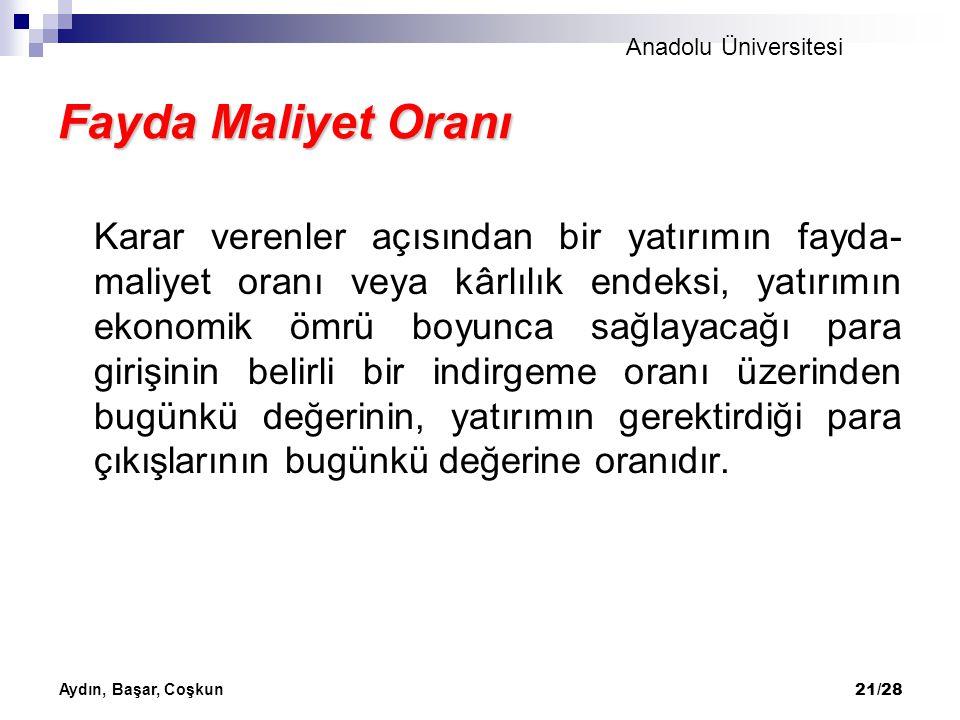 Anadolu Üniversitesi Aydın, Başar, Coşkun 21/28 Fayda Maliyet Oranı Karar verenler açısından bir yatırımın fayda- maliyet oranı veya kârlılık endeksi,
