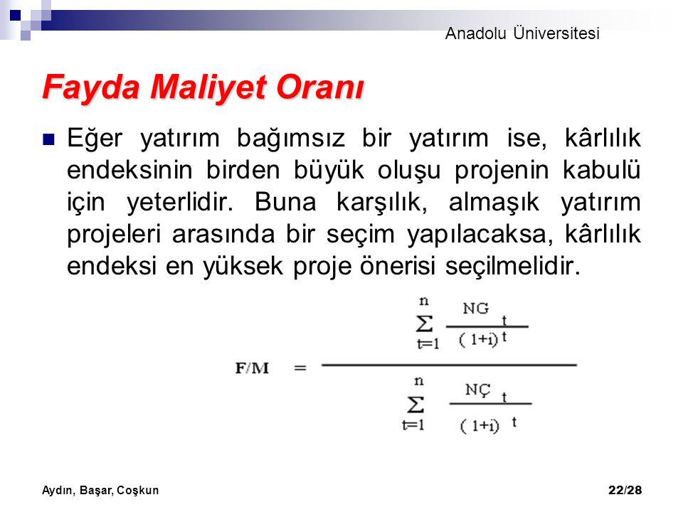 Anadolu Üniversitesi Aydın, Başar, Coşkun 22/28 Fayda Maliyet Oranı Eğer yatırım bağımsız bir yatırım ise, kârlılık endeksinin birden büyük oluşu proj