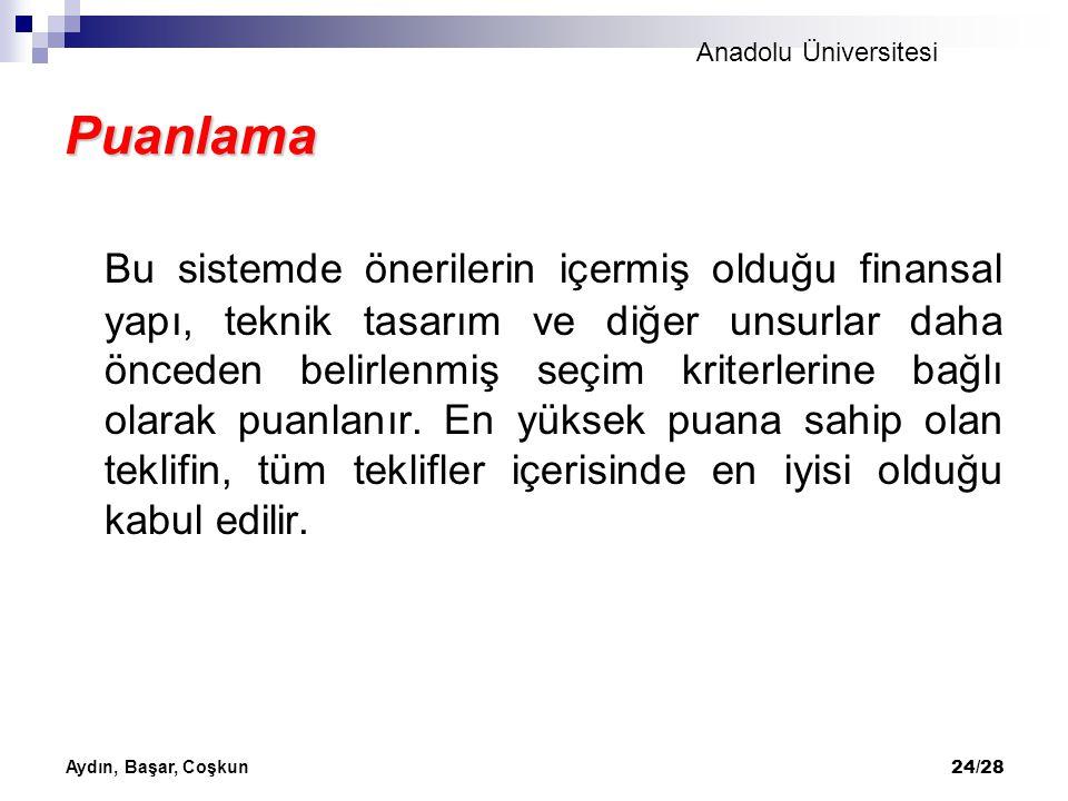Anadolu Üniversitesi Aydın, Başar, Coşkun 24/28 Puanlama Bu sistemde önerilerin içermiş olduğu finansal yapı, teknik tasarım ve diğer unsurlar daha ön