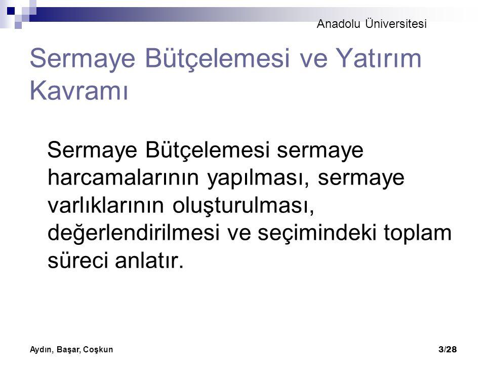 Anadolu Üniversitesi Aydın, Başar, Coşkun 3/28 Sermaye Bütçelemesi ve Yatırım Kavramı Sermaye Bütçelemesi sermaye harcamalarının yapılması, sermaye va