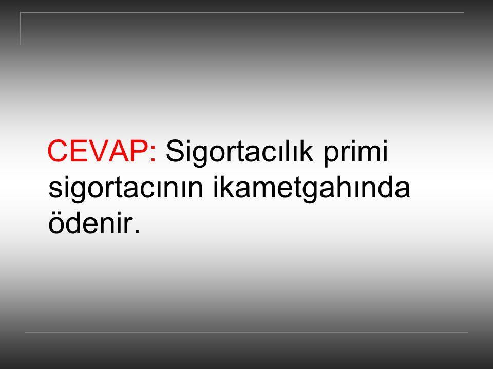 CEVAP: Sigortacılık primi sigortacının ikametgahında ödenir.