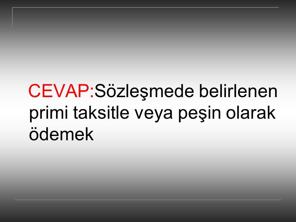 CEVAP:Sözleşmede belirlenen primi taksitle veya peşin olarak ödemek