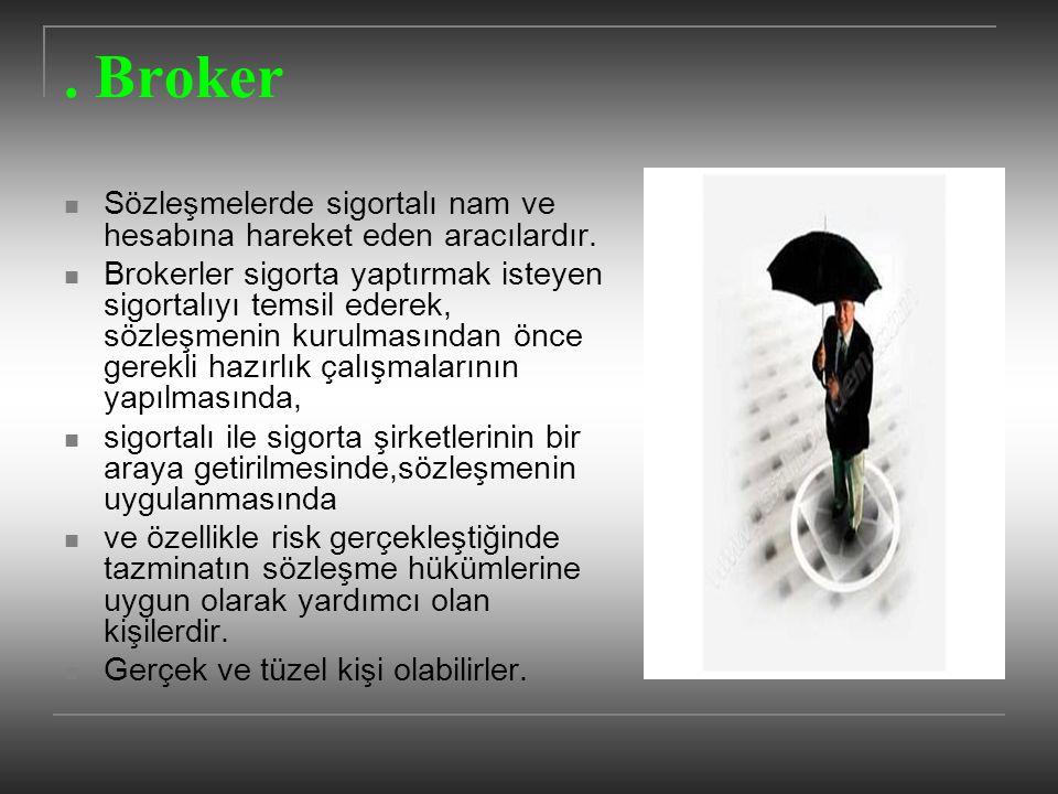 . Broker Sözleşmelerde sigortalı nam ve hesabına hareket eden aracılardır. Brokerler sigorta yaptırmak isteyen sigortalıyı temsil ederek, sözleşmenin