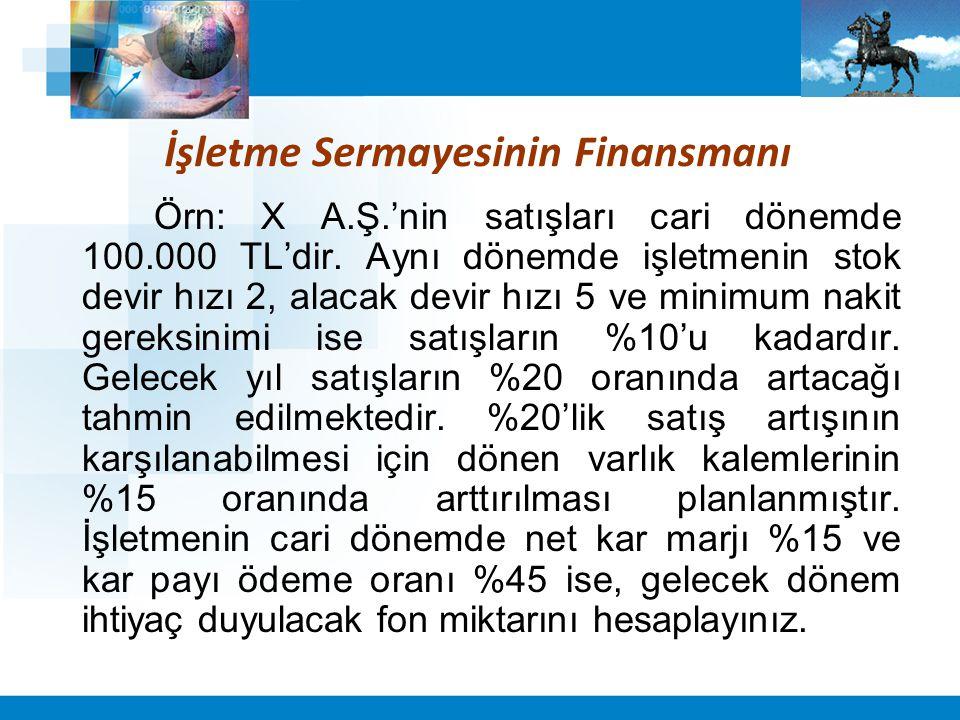 İşletme Sermayesinin Finansmanı Örn: X A.Ş.'nin satışları cari dönemde 100.000 TL'dir. Aynı dönemde işletmenin stok devir hızı 2, alacak devir hızı 5
