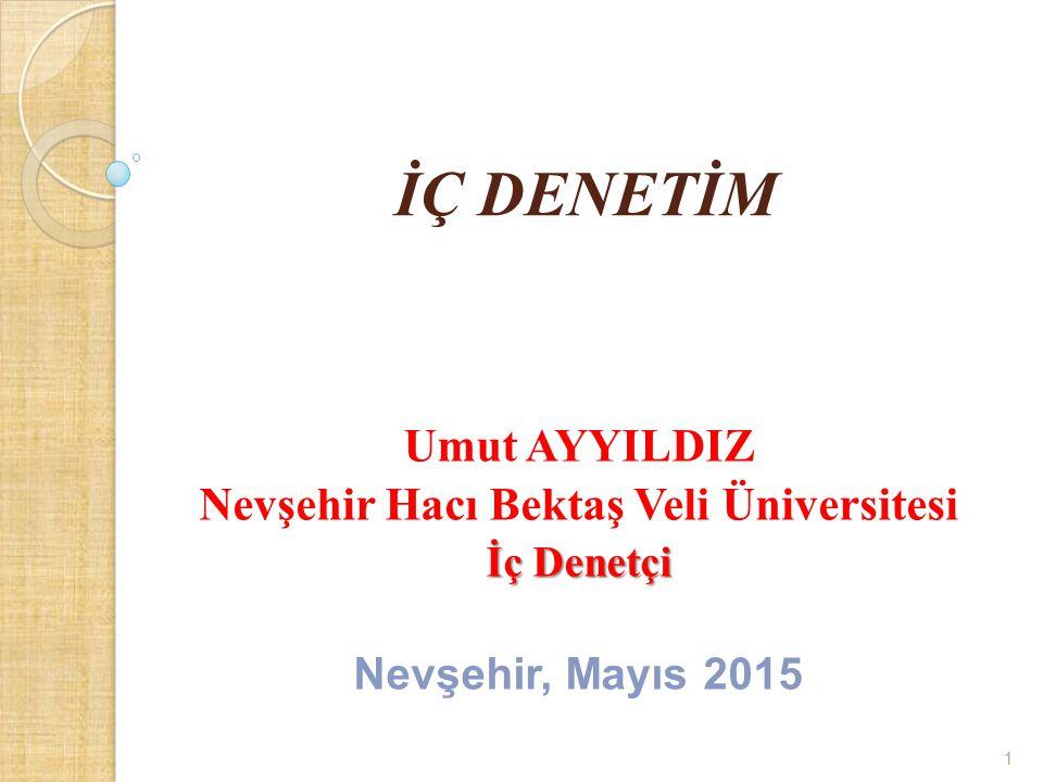 İÇ DENETİM Umut AYYILDIZ Nevşehir Hacı Bektaş Veli Üniversitesi İç Denetçi Nevşehir, Mayıs 2015 1