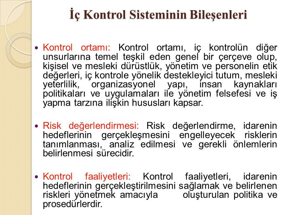 İç Kontrol Sisteminin Bileşenleri Kontrol ortamı: Kontrol ortamı, iç kontrolün diğer unsurlarına temel teşkil eden genel bir çerçeve olup, kişisel ve
