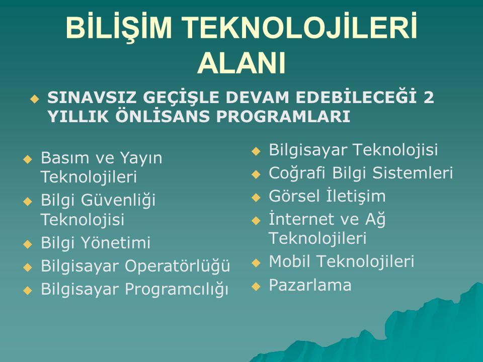 BİLİŞİM TEKNOLOJİLERİ ALANI   Bilgisayar ve Öğretim Teknolojileri Öğretmenliği YGS-1   Bilgisayar Teknolojisi ve Bilişim Sistemleri (YO) 4 YGS-1   Bilişim Sistemleri ve Teknolojileri (Yüksekokul) 4 YGS-1   Yönetim Bilişim Sistemleri (Yüksekokul) 4 YGS-6   İşletme Bilgi Yönetimi (Yüksekokul) 4 YGS-6 EK PUAN ALDIKLARI LİSANS ( 4 YILLIK) PROGRAMLAR