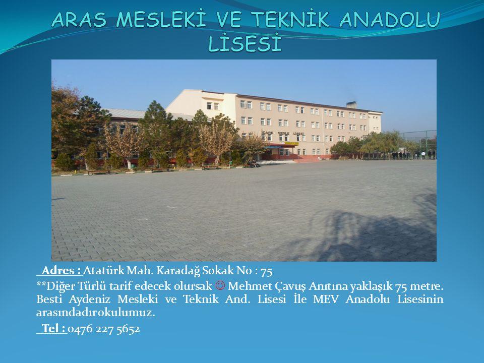 Adres : Atatürk Mah. Karadağ Sokak No : 75 **Diğer Türlü tarif edecek olursak Mehmet Çavuş Anıtına yaklaşık 75 metre. Besti Aydeniz Mesleki ve Teknik