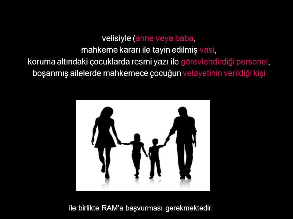 velisiyle (anne veya baba, mahkeme kararı ile tayin edilmiş vasi, koruma altındaki çocuklarda resmi yazı ile görevlendirdiği personel, boşanmış ailele