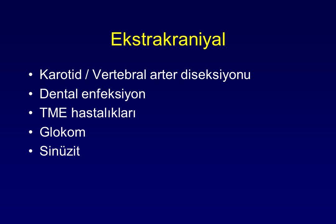 Ekstrakraniyal Karotid / Vertebral arter diseksiyonu Dental enfeksiyon TME hastalıkları Glokom Sinüzit