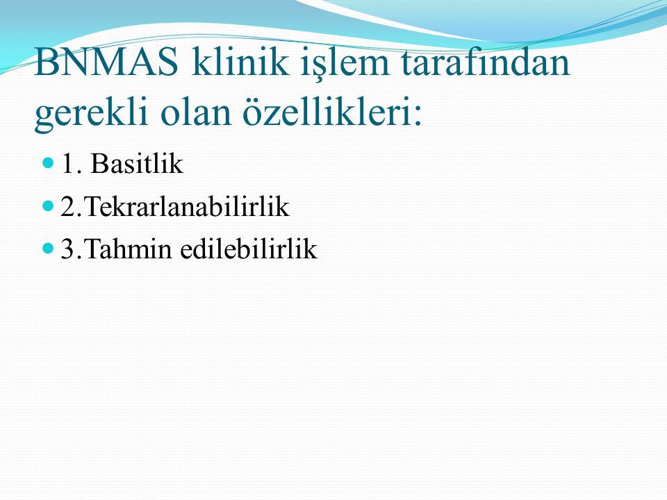 BNMAS klinik işlem tarafından gerekli olan özellikleri: 1. Basitlik 2.Tekrarlanabilirlik 3.Tahmin edilebilirlik