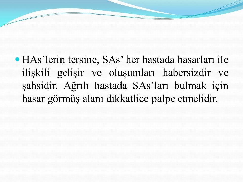 HAs'lerin tersine, SAs' her hastada hasarları ile ilişkili gelişir ve oluşumları habersizdir ve şahsidir. Ağrılı hastada SAs'ları bulmak için hasar gö