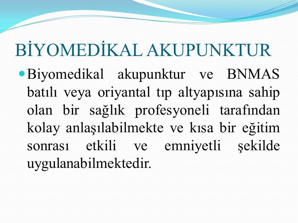 BİYOMEDİKAL AKUPUNKTUR Biyomedikal akupunktur ve BNMAS batılı veya oriyantal tıp altyapısına sahip olan bir sağlık profesyoneli tarafından kolay anlaş