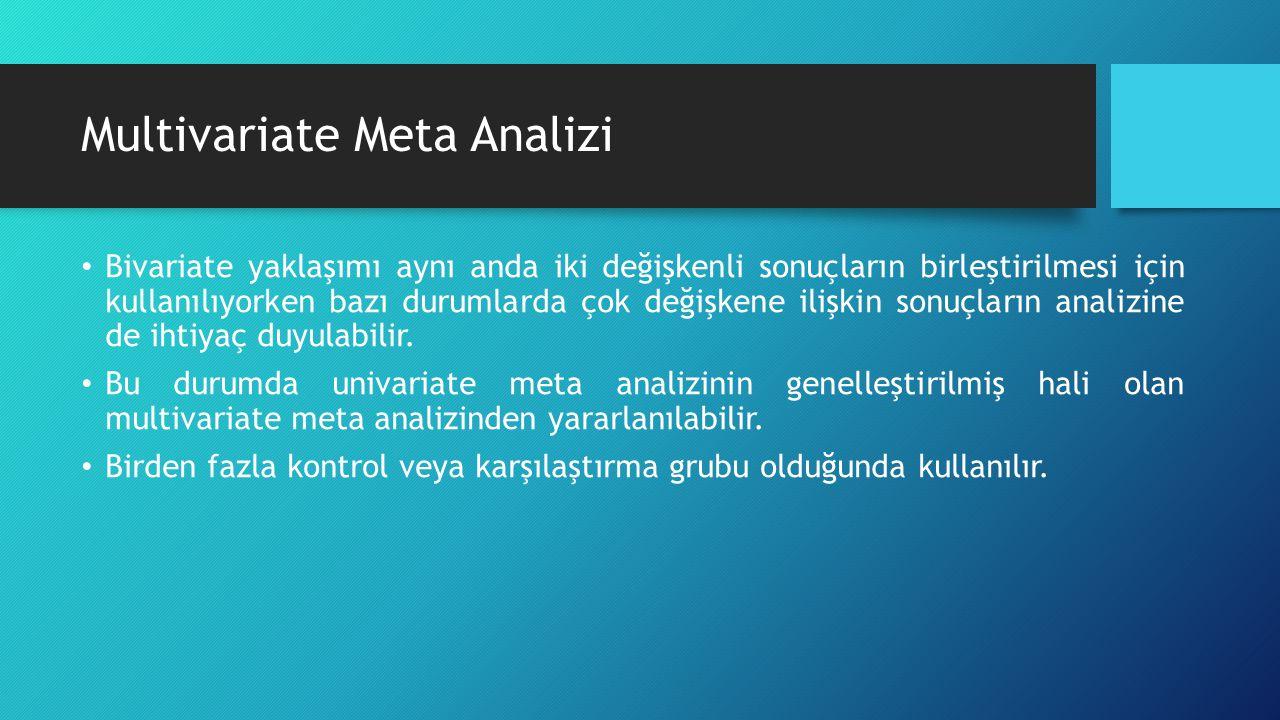 Multivariate Meta Analizi Bivariate yaklaşımı aynı anda iki değişkenli sonuçların birleştirilmesi için kullanılıyorken bazı durumlarda çok değişkene ilişkin sonuçların analizine de ihtiyaç duyulabilir.