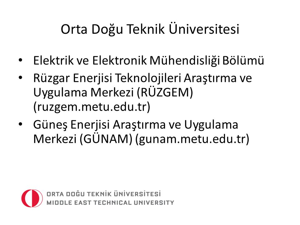 Orta Doğu Teknik Üniversitesi Elektrik ve Elektronik Mühendisliği Bölümü 52 öğretim üyesi 4 öğretim üyesi – Elektrik makineleri ve güç elektroniği 3 öğretim üyesi – Enerji ve güç sistemleri 1 öğretim üyesi – Güneş paneli üretimi