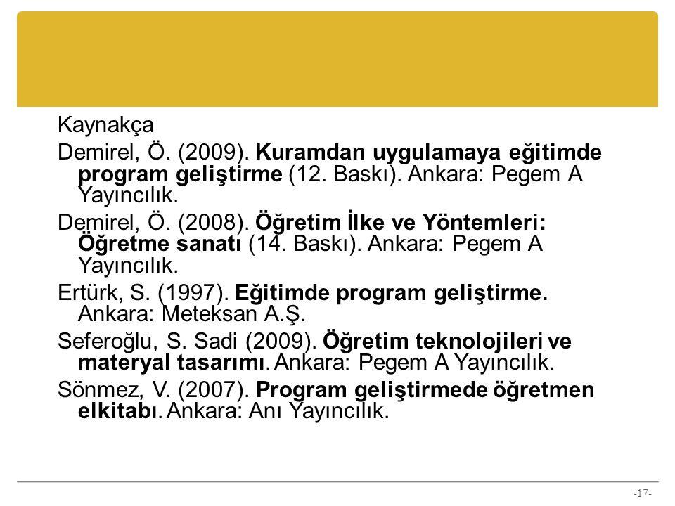 Kaynakça Demirel, Ö. (2009). Kuramdan uygulamaya eğitimde program geliştirme (12. Baskı). Ankara: Pegem A Yayıncılık. Demirel, Ö. (2008). Öğretim İlke