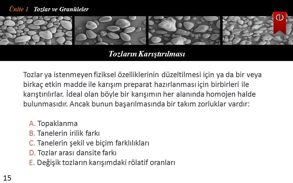 Ünite 1 Tozlar ve Granüleler Tozların Karıştırılması 15 Tozlar ya istenmeyen fiziksel özelliklerinin düzeltilmesi için ya da bir veya birkaç etkin mad